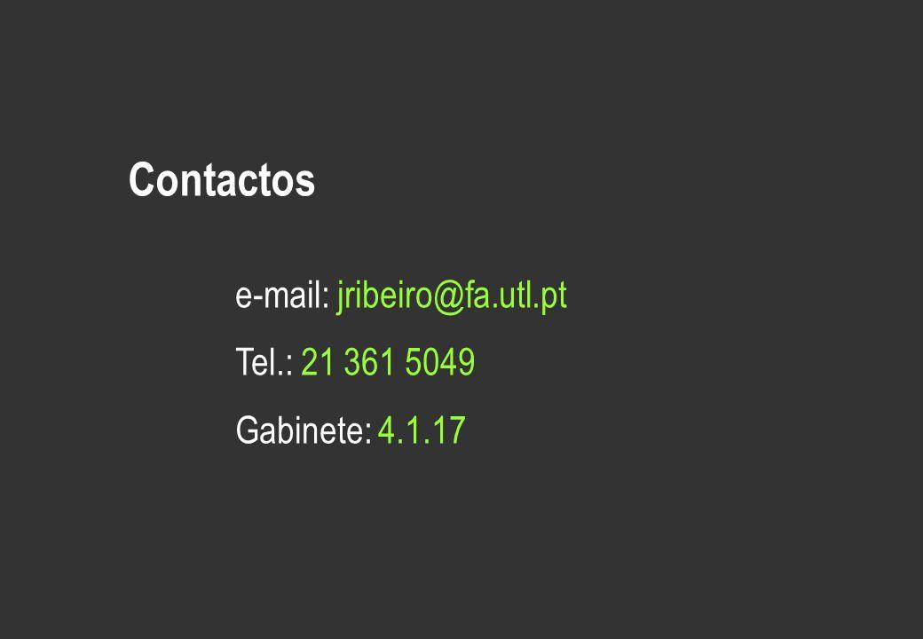 Contactos e-mail: jribeiro@fa.utl.pt Tel.: 21 361 5049 Gabinete: 4.1.17