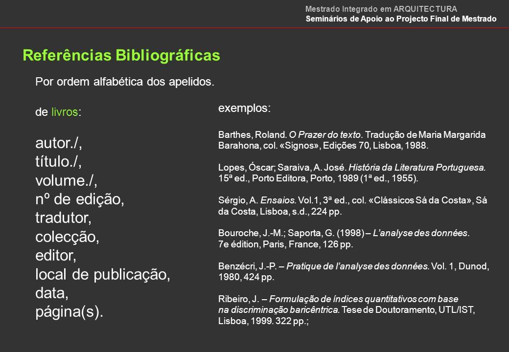 Referências Bibliográficas de artigos de livros: autor./, título do artigo, título da publicação./, volume./, nº de edição, tradutor, editor, local de publicação, data, página(s).