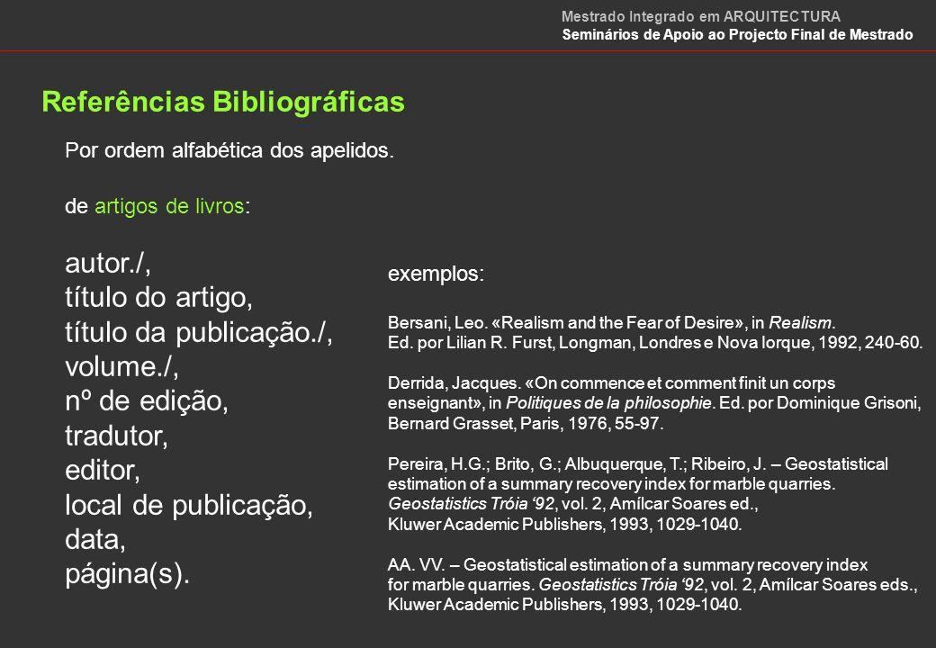 Referências Bibliográficas de artigos de revistas ou jornais: autor./, título do artigo, título da publicação./, volume, nº de série, tradutor, editor, local de publicação, data, página(s).