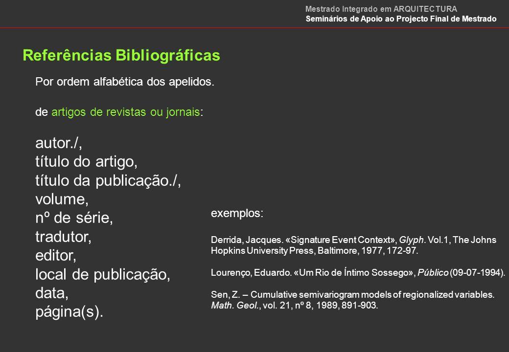 Referências Bibliográficas de sites da WWW: autor, instituição./ endereço./, data de consulta.