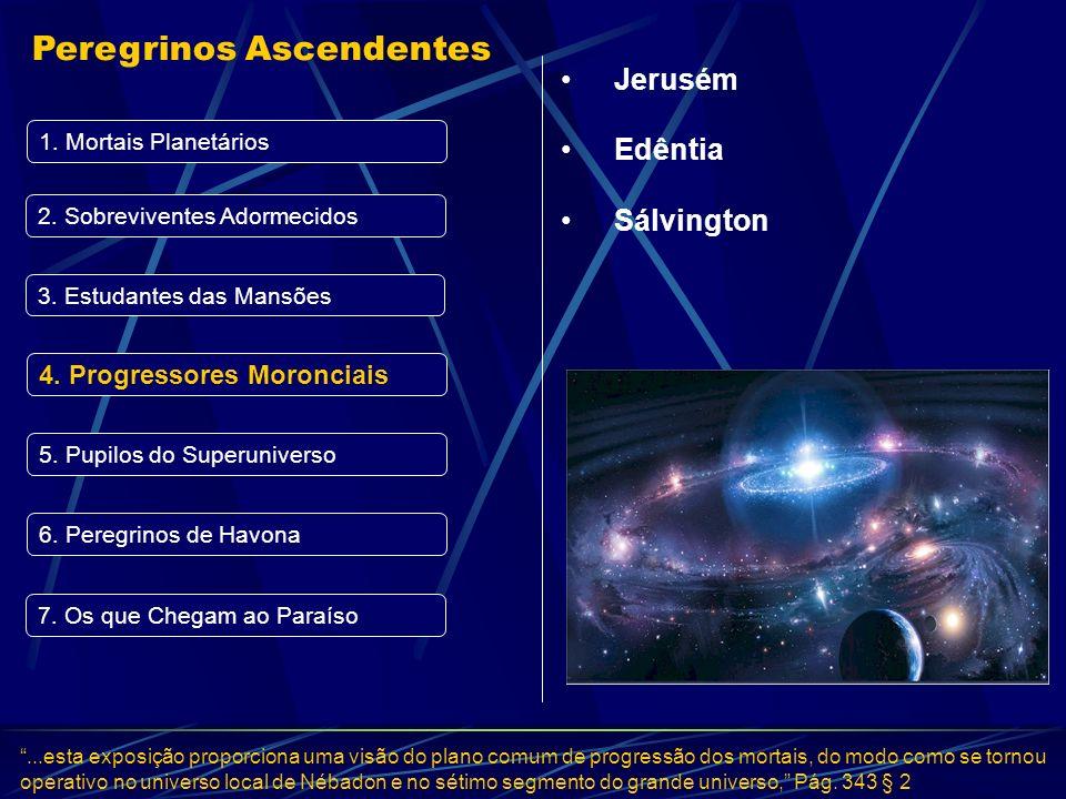 Progressores Moronciais...esta exposição proporciona uma visão do plano comum de progressão dos mortais, do modo como se tornou operativo no universo