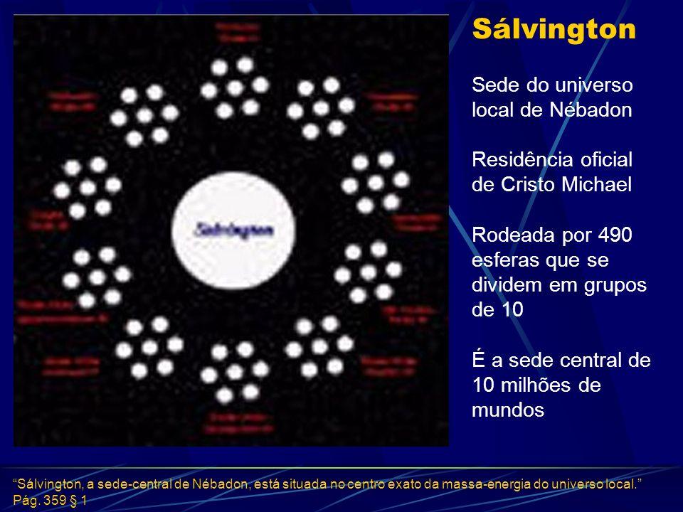 Sálvington Sede do universo local de Nébadon Residência oficial de Cristo Michael Rodeada por 490 esferas que se dividem em grupos de 10 É a sede cent