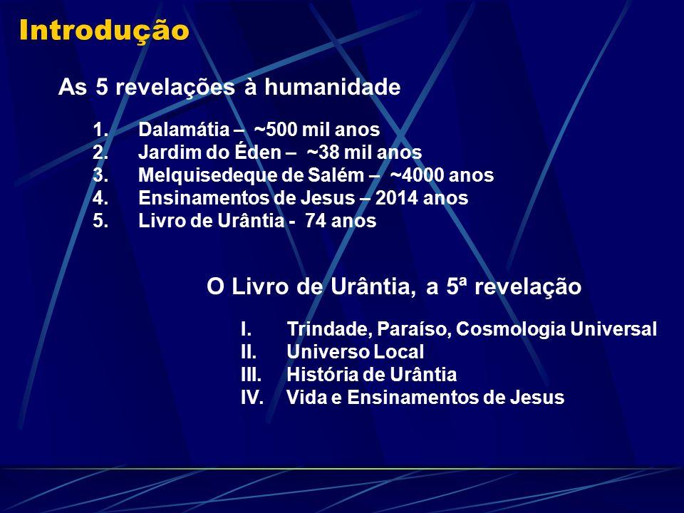 O Livro de Urântia, a 5ª revelação I.Trindade, Paraíso, Cosmologia Universal II.Universo Local III.História de Urântia IV.Vida e Ensinamentos de Jesus