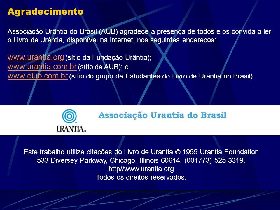 Agradecimento Associação Urântia do Brasil (AUB) agradece a presença de todos e os convida a ler o Livro de Urântia, disponível na internet, nos segui