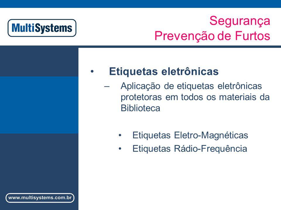 Segurança Prevenção de Furtos Etiquetas eletrônicas –Aplicação de etiquetas eletrônicas protetoras em todos os materiais da Biblioteca Etiquetas Eletro-Magnéticas Etiquetas Rádio-Frequência