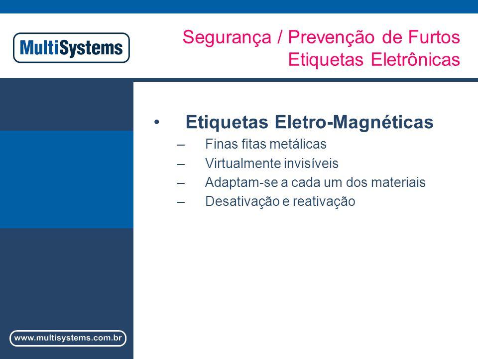 Segurança / Prevenção de Furtos Etiquetas Eletrônicas Etiquetas Eletro-Magnéticas –Finas fitas metálicas –Virtualmente invisíveis –Adaptam-se a cada um dos materiais –Desativação e reativação