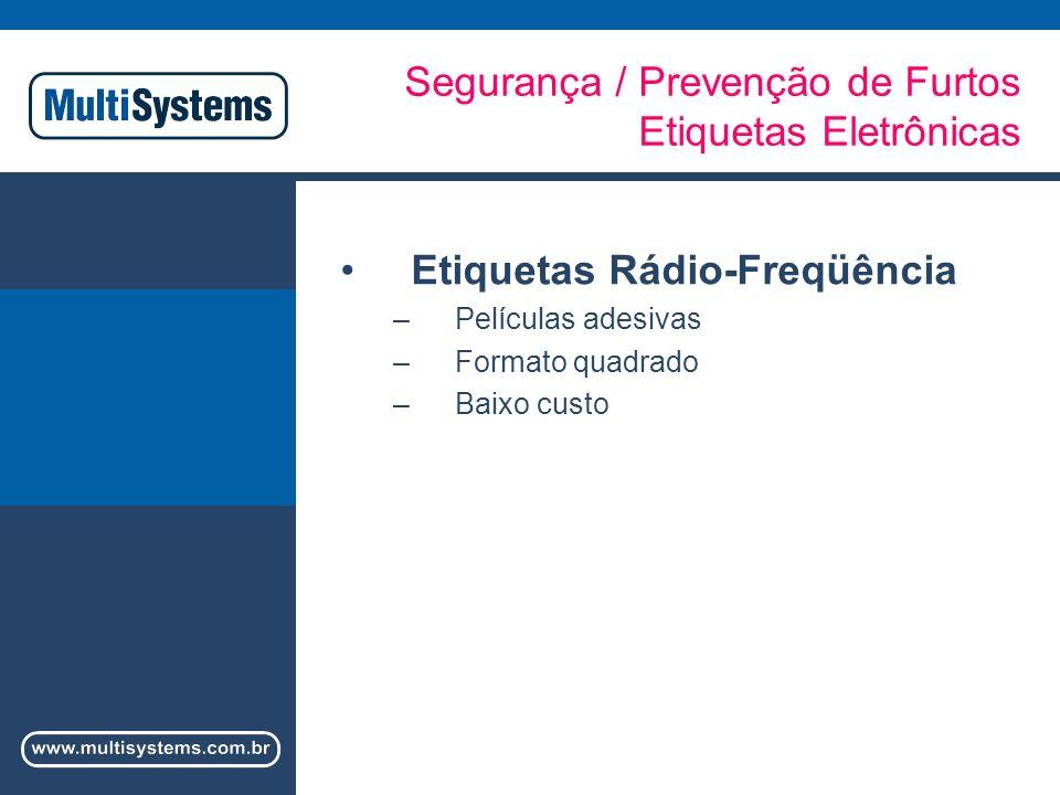 Segurança / Prevenção de Furtos Etiquetas Eletrônicas Etiquetas Rádio-Freqüência –Películas adesivas –Formato quadrado –Baixo custo