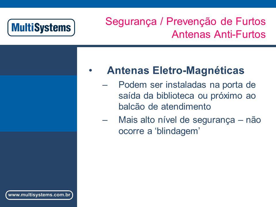 Segurança / Prevenção de Furtos Antenas Anti-Furtos Antenas Eletro-Magnéticas –Podem ser instaladas na porta de saída da biblioteca ou próximo ao balcão de atendimento –Mais alto nível de segurança – não ocorre a blindagem