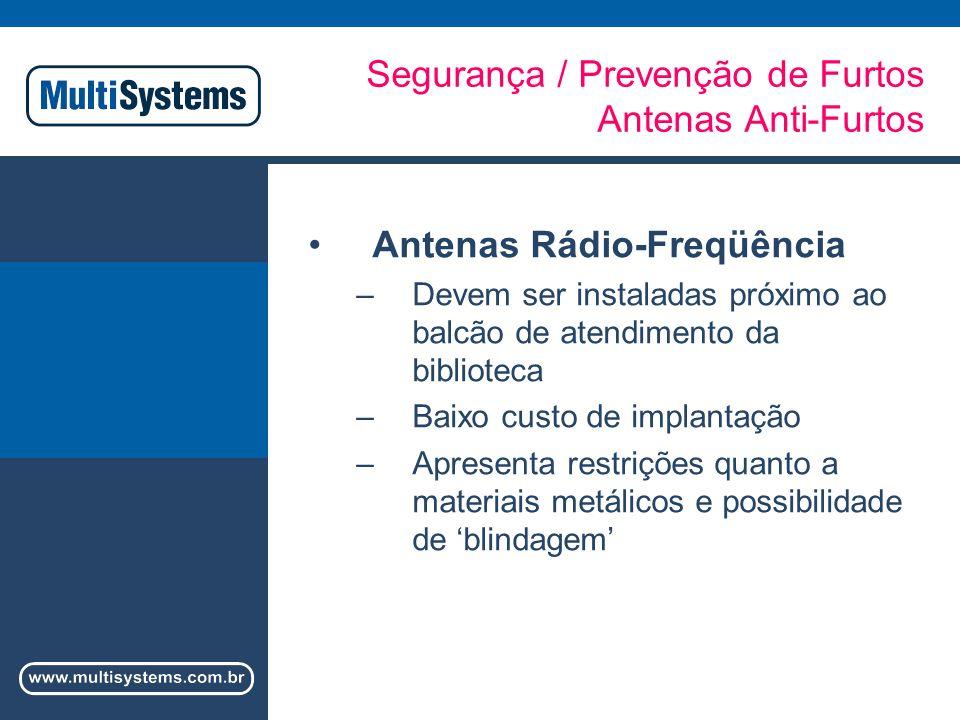 Segurança / Prevenção de Furtos Antenas Anti-Furtos Antenas Rádio-Freqüência –Devem ser instaladas próximo ao balcão de atendimento da biblioteca –Baixo custo de implantação –Apresenta restrições quanto a materiais metálicos e possibilidade de blindagem