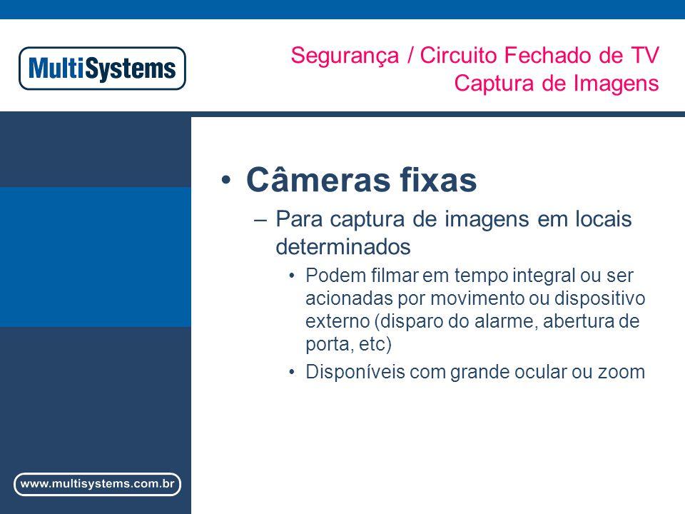 Segurança / Circuito Fechado de TV Captura de Imagens Câmeras fixas –Para captura de imagens em locais determinados Podem filmar em tempo integral ou ser acionadas por movimento ou dispositivo externo (disparo do alarme, abertura de porta, etc) Disponíveis com grande ocular ou zoom