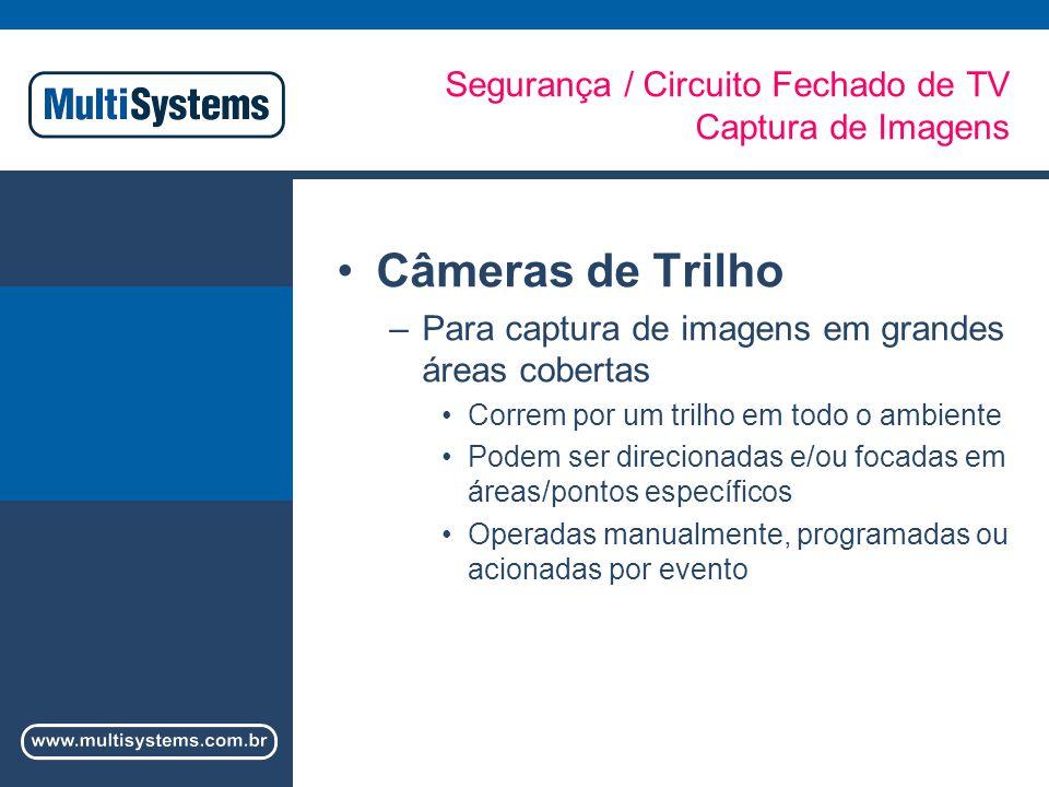 Segurança / Circuito Fechado de TV Captura de Imagens Câmeras de Trilho –Para captura de imagens em grandes áreas cobertas Correm por um trilho em todo o ambiente Podem ser direcionadas e/ou focadas em áreas/pontos específicos Operadas manualmente, programadas ou acionadas por evento