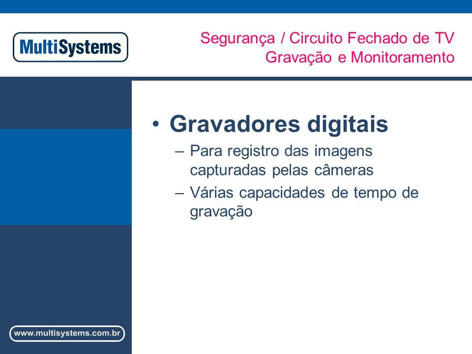 Segurança / Circuito Fechado de TV Gravação e Monitoramento Gravadores digitais –Para registro das imagens capturadas pelas câmeras –Várias capacidades de tempo de gravação