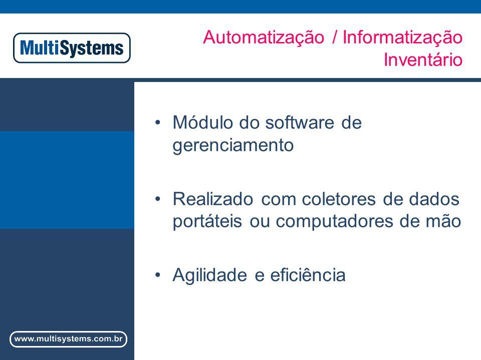 Automatização / Informatização Inventário Módulo do software de gerenciamento Realizado com coletores de dados portáteis ou computadores de mão Agilidade e eficiência