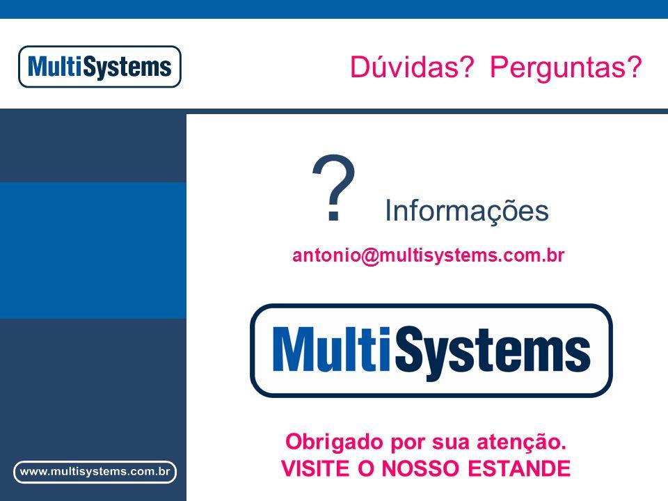 Dúvidas.Perguntas. Informações antonio@multisystems.com.br Obrigado por sua atenção.