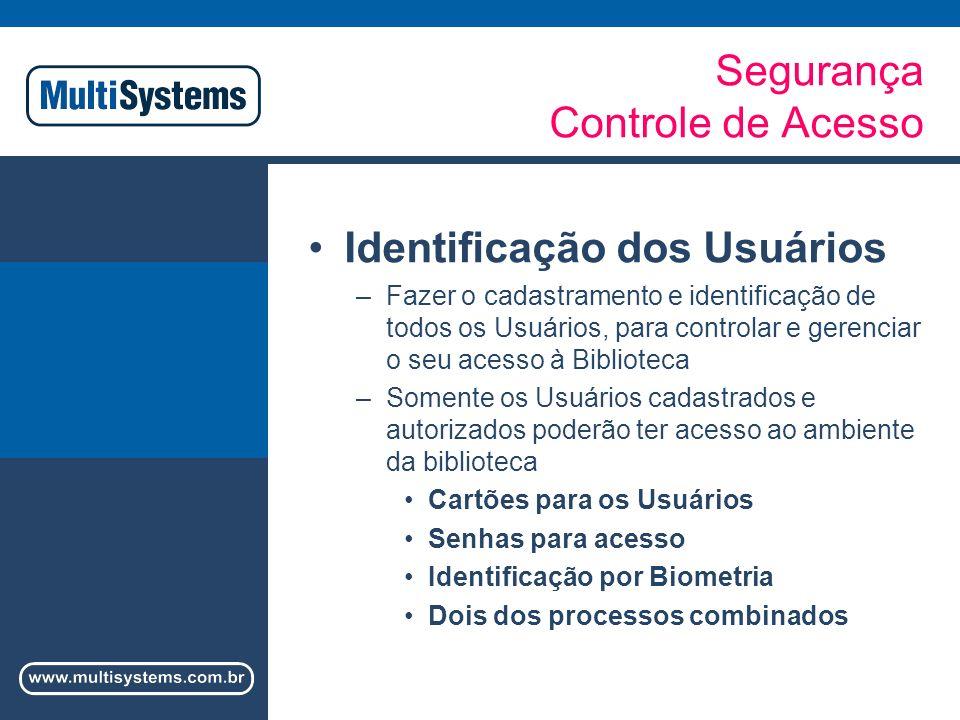 Segurança / Controle de Acesso Identificação do Usuário Cartões para os Usuários –Códigos de Barras –Proximidade –Smart-Cards