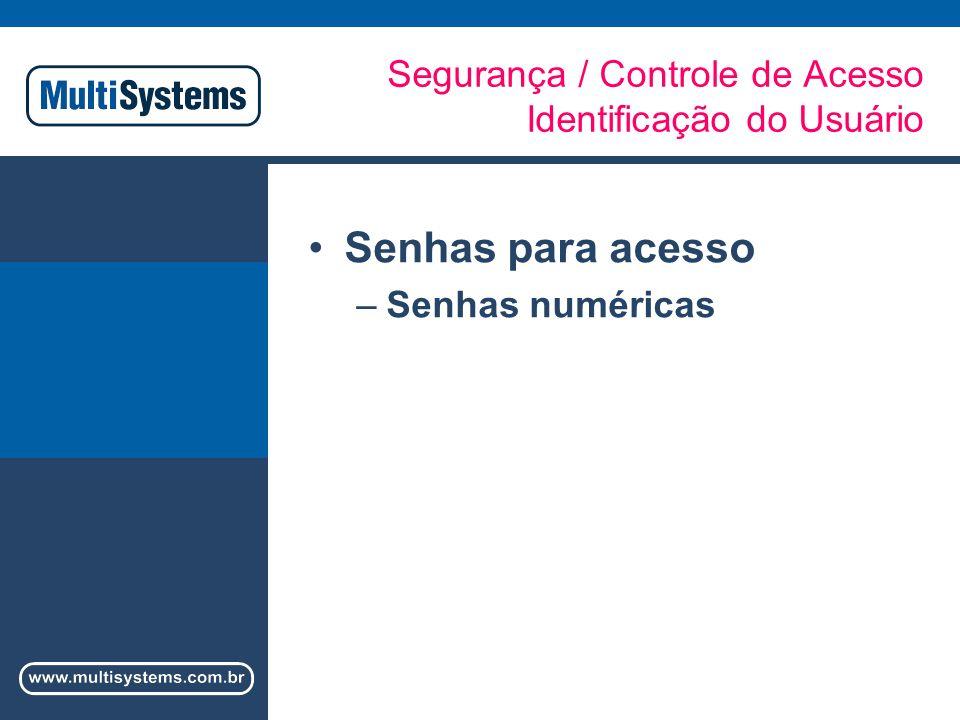 Segurança / Controle de Acesso Identificação do Usuário Senhas para acesso –Senhas numéricas