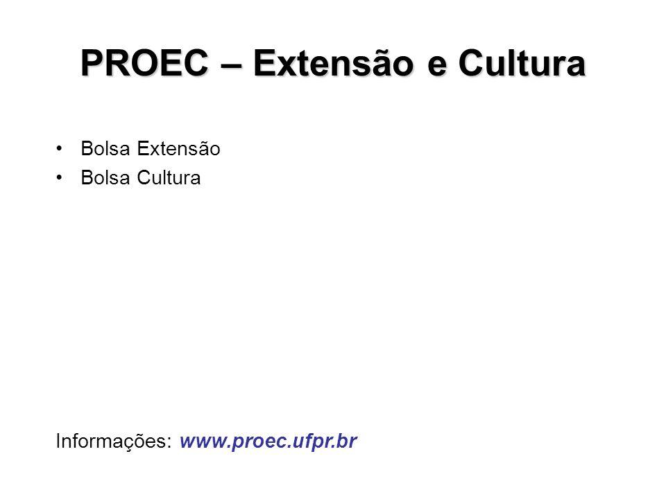 PROEC – Extensão e Cultura Bolsa Extensão Bolsa Cultura Informações: www.proec.ufpr.br