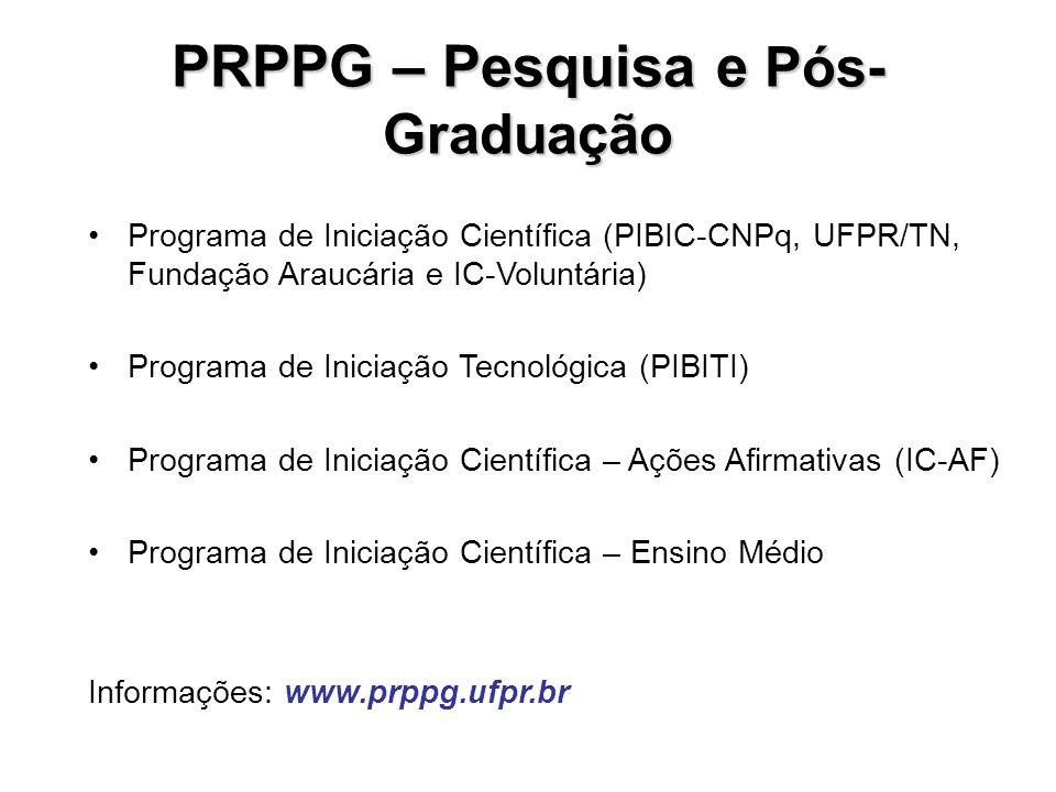 PRPPG – Pesquisa e Pós- Graduação Programa de Iniciação Científica (PIBIC-CNPq, UFPR/TN, Fundação Araucária e IC-Voluntária) Programa de Iniciação Tec