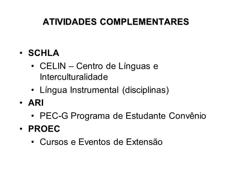 ATIVIDADES COMPLEMENTARES SCHLA CELIN – Centro de Línguas e Interculturalidade Língua Instrumental (disciplinas) ARI PEC-G Programa de Estudante Convê
