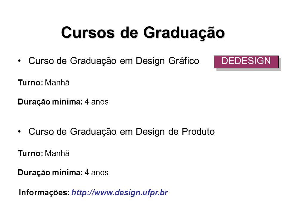 Curso de Graduação em Design Gráfico Turno: Manhã Duração mínima: 4 anos Curso de Graduação em Design de Produto Turno: Manhã Duração mínima: 4 anos D