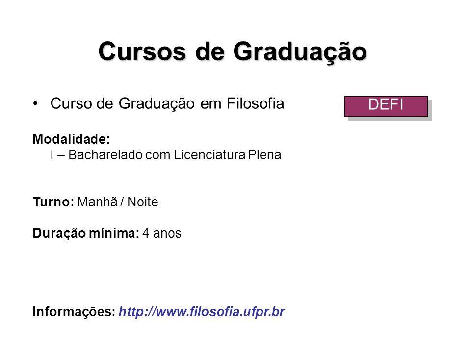 Curso de Graduação em Filosofia Modalidade: I – Bacharelado com Licenciatura Plena Turno: Manhã / Noite Duração mínima: 4 anos Informações: http://www