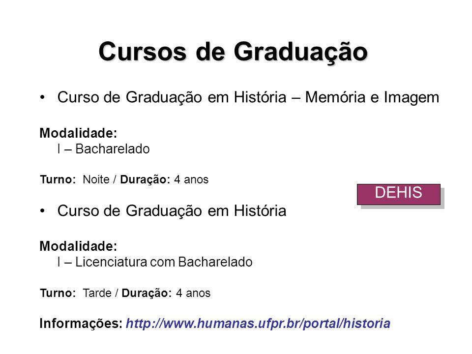 Curso de Graduação em História – Memória e Imagem Modalidade: I – Bacharelado Turno: Noite / Duração: 4 anos Curso de Graduação em História Modalidade