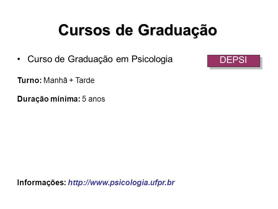 Curso de Graduação em Psicologia Turno: Manhã + Tarde Duração mínima: 5 anos Informações: http://www.psicologia.ufpr.br Cursos de Graduação DEPSI