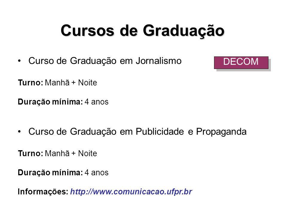 Curso de Graduação em Jornalismo Turno: Manhã + Noite Duração mínima: 4 anos Curso de Graduação em Publicidade e Propaganda Turno: Manhã + Noite Duraç