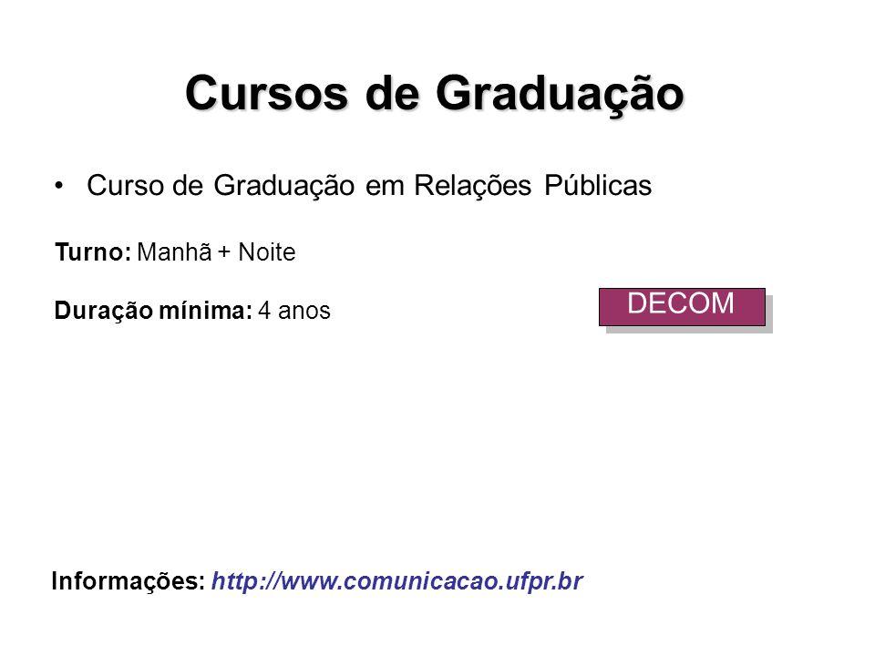 Curso de Graduação em Relações Públicas Turno: Manhã + Noite Duração mínima: 4 anos Cursos de Graduação DECOM Informações: http://www.comunicacao.ufpr