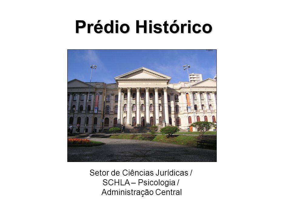 Prédio Histórico Setor de Ciências Jurídicas / SCHLA – Psicologia / Administração Central