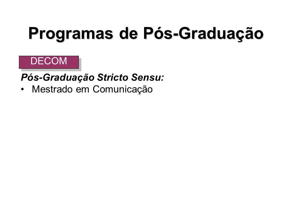 Pós-Graduação Stricto Sensu: Mestrado em Comunicação Programas de Pós-Graduação DECOM