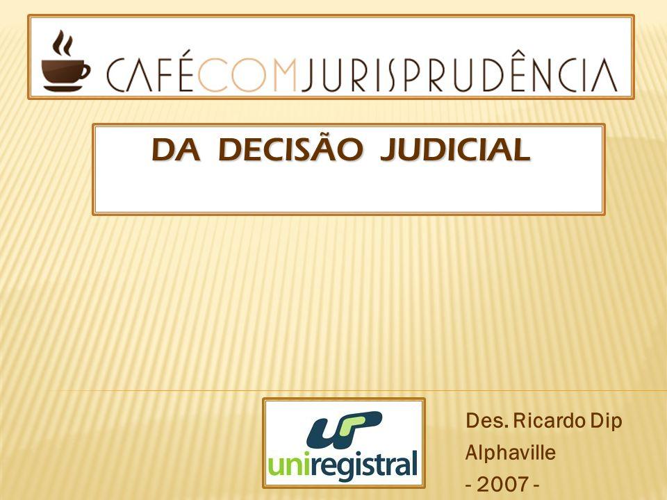 DA DECISÃO JUDICIAL DA DECISÃO JUDICIAL Des. Ricardo Dip Alphaville - 2007 -