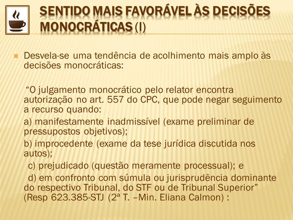 Desvela-se uma tendência de acolhimento mais amplo às decisões monocráticas: O julgamento monocrático pelo relator encontra autorização no art. 557 do