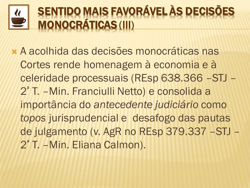 A acolhida das decisões monocráticas nas Cortes rende homenagem à economia e à celeridade processuais (REsp 638.366 –STJ – 2 ª T. –Min. Franciulli Net