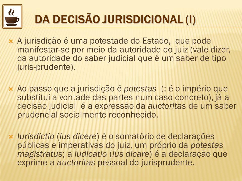 DA DECISÃO JURISDICIONAL (I) A jurisdição é uma potestade do Estado, que pode manifestar-se por meio da autoridade do juiz (vale dizer, da autoridade