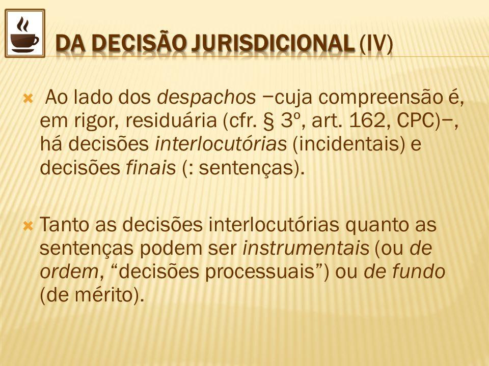 Ao lado dos despachos cuja compreensão é, em rigor, residuária (cfr. § 3º, art. 162, CPC), há decisões interlocutórias (incidentais) e decisões finais