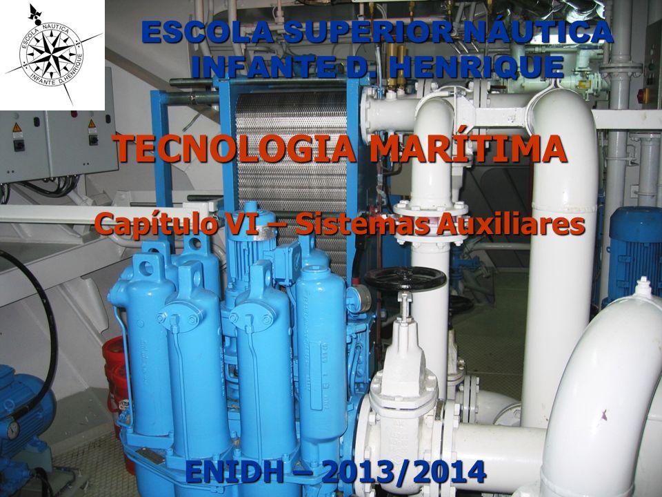 ESCOLA SUPERIOR NÁUTICA INFANTE D. HENRIQUE TECNOLOGIA MARÍTIMA Capítulo VI – Sistemas Auxiliares ENIDH – 2013/2014 ENIDH – 2013/2014