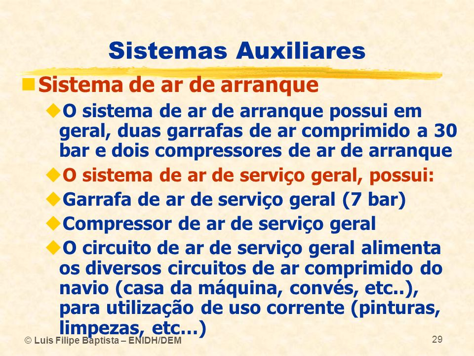 © Luis Filipe Baptista – ENIDH/DEM 29 Sistemas Auxiliares Sistema de ar de arranque O sistema de ar de arranque possui em geral, duas garrafas de ar c