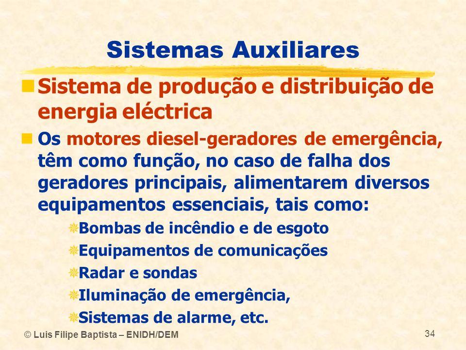 © Luis Filipe Baptista – ENIDH/DEM 34 Sistemas Auxiliares Sistema de produção e distribuição de energia eléctrica Os motores diesel-geradores de emerg