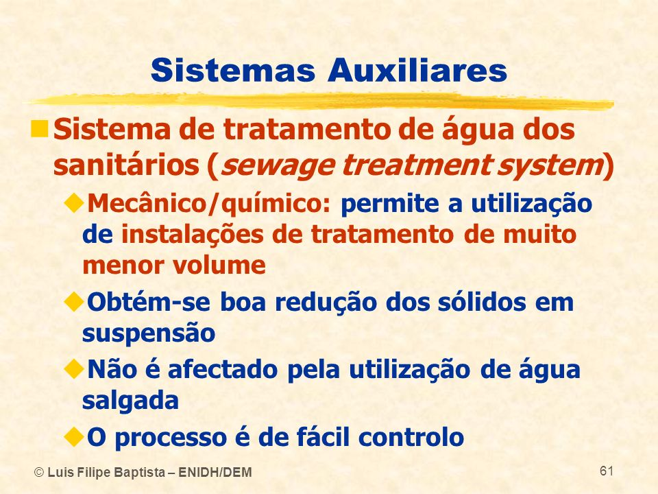 © Luis Filipe Baptista – ENIDH/DEM 61 Sistemas Auxiliares Sistema de tratamento de água dos sanitários (sewage treatment system) Mecânico/químico: per