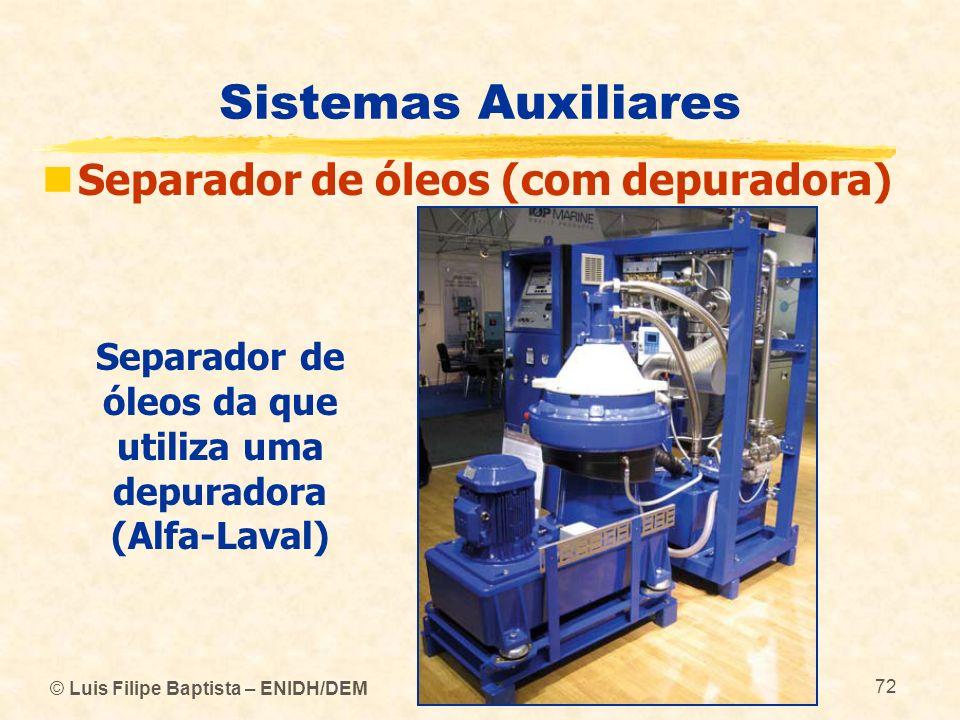 © Luis Filipe Baptista – ENIDH/DEM 72 Sistemas Auxiliares Separador de óleos (com depuradora) Separador de óleos da que utiliza uma depuradora (Alfa-L