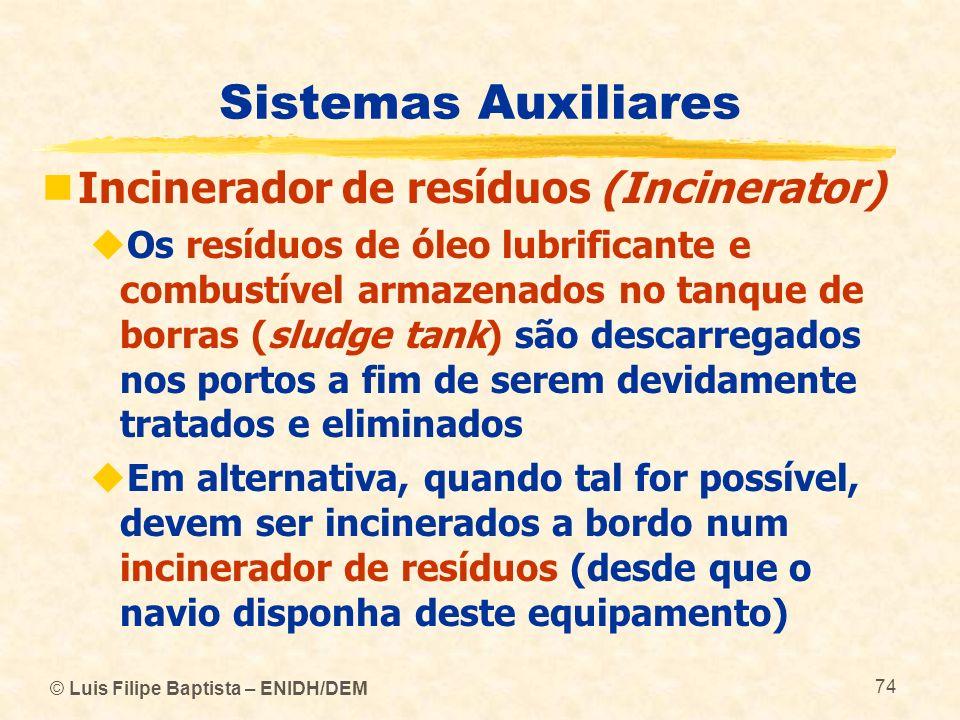 © Luis Filipe Baptista – ENIDH/DEM 74 Sistemas Auxiliares Incinerador de resíduos (Incinerator) Os resíduos de óleo lubrificante e combustível armazen