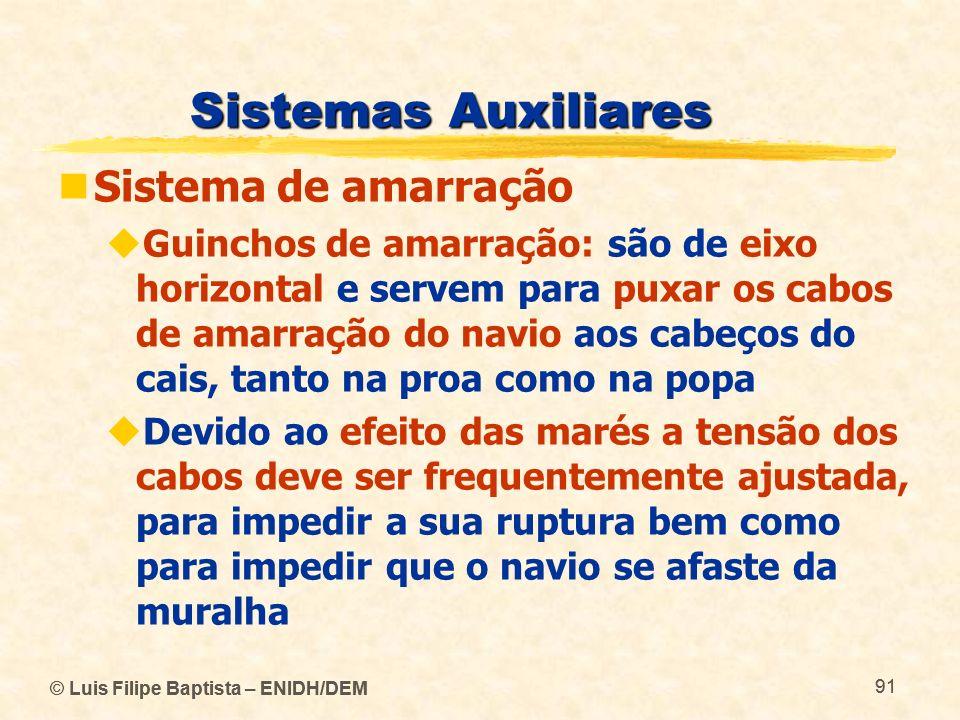 © Luis Filipe Baptista – ENIDH/DEM 91 © Luis Filipe Baptista – ENIDH/DEM 91 Sistemas Auxiliares Sistema de amarração Guinchos de amarração: são de eix