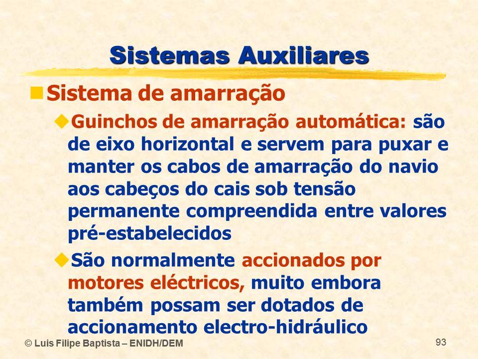© Luis Filipe Baptista – ENIDH/DEM 93 © Luis Filipe Baptista – ENIDH/DEM 93 Sistemas Auxiliares Sistema de amarração Guinchos de amarração automática: