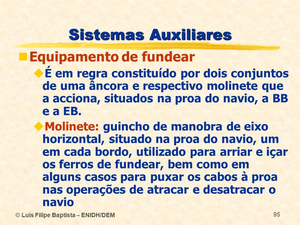 © Luis Filipe Baptista – ENIDH/DEM 95 © Luis Filipe Baptista – ENIDH/DEM 95 Sistemas Auxiliares Equipamento de fundear É em regra constituído por dois