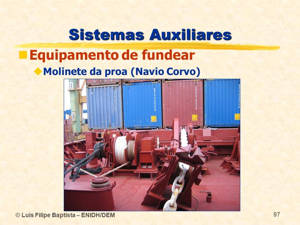 © Luis Filipe Baptista – ENIDH/DEM 97 © Luis Filipe Baptista – ENIDH/DEM 97 Sistemas Auxiliares Equipamento de fundear Molinete da proa (Navio Corvo)