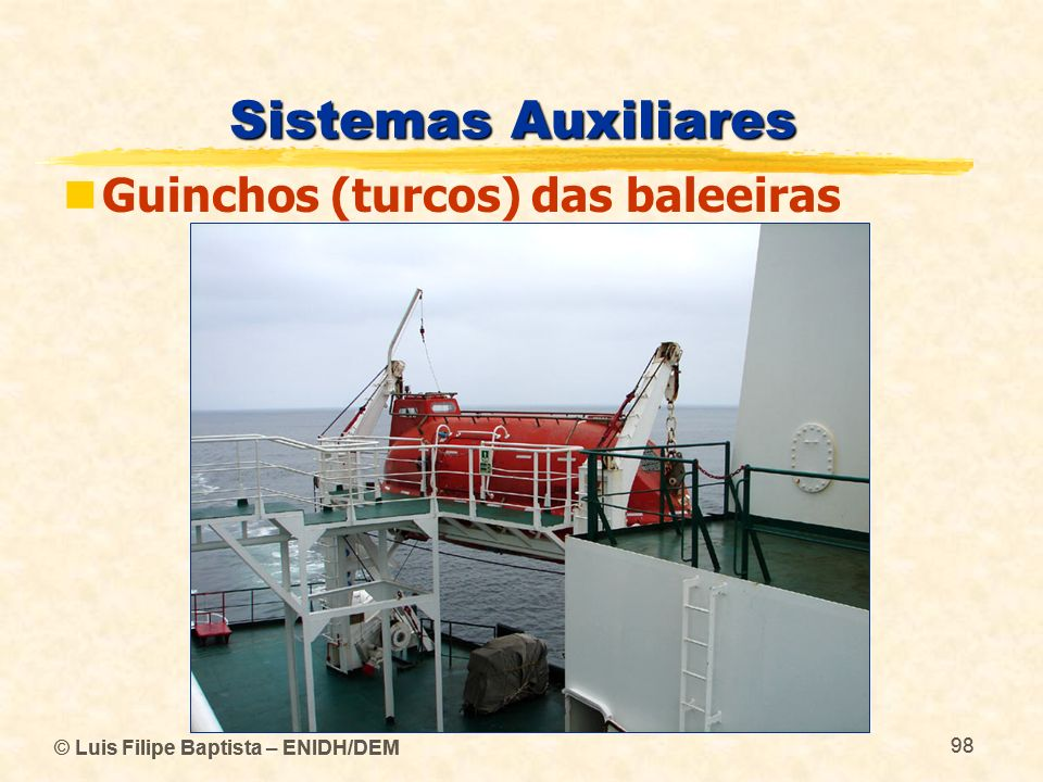 © Luis Filipe Baptista – ENIDH/DEM 98 © Luis Filipe Baptista – ENIDH/DEM 98 Sistemas Auxiliares Guinchos (turcos) das baleeiras