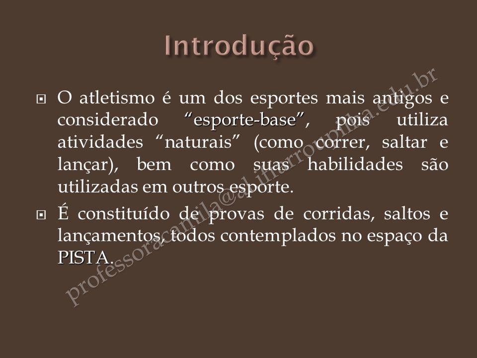 esporte-base O atletismo é um dos esportes mais antigos e considerado esporte-base, pois utiliza atividades naturais (como correr, saltar e lançar), b