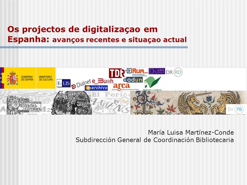 María Luisa Martínez-Conde Subdirección General de Coordinación Bibliotecaria Os projectos de digitalizaçao em Espanha: avanços recentes e situaçao ac