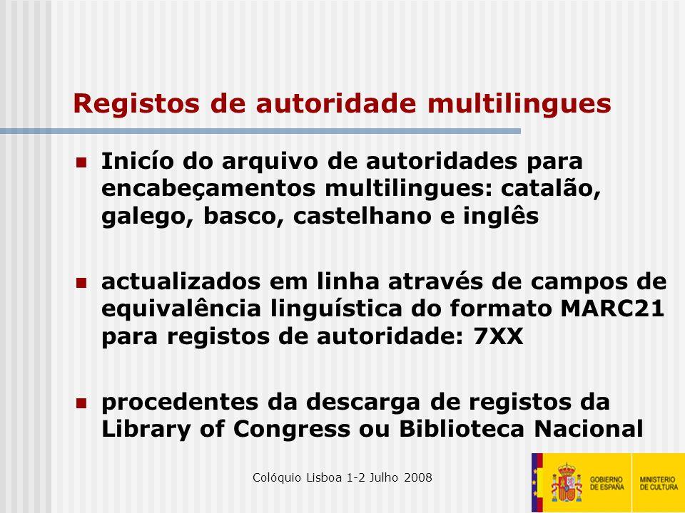 Colóquio Lisboa 1-2 Julho 200819 Registos de autoridade multilingues Inicío do arquivo de autoridades para encabeçamentos multilingues: catalão, galeg